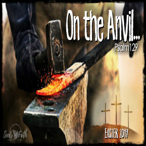 Easter2019-On The Anvil...Psalm 129