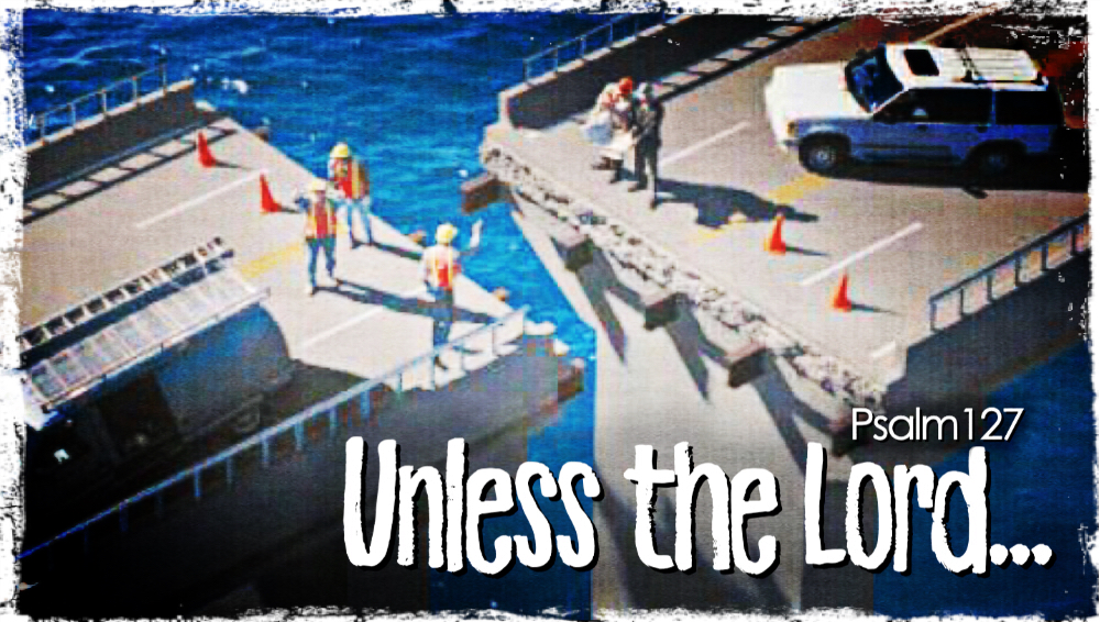 Unless the Lord… - Psalm 127