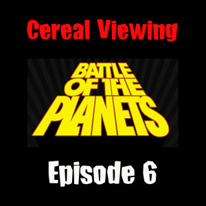 Episode 6: Battle of the Planets