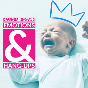 Hand-Me-Down Emotions & Hang-ups