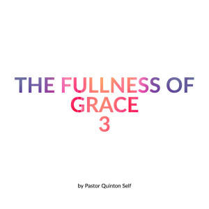 The Fullness of Grace, Part 3