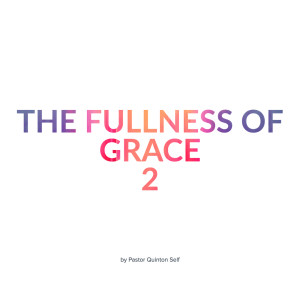 The Fullness of Grace, Part 2