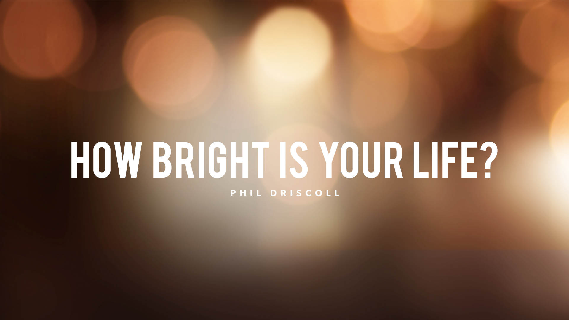 12-23-18 PD How Bright Is Your Life?