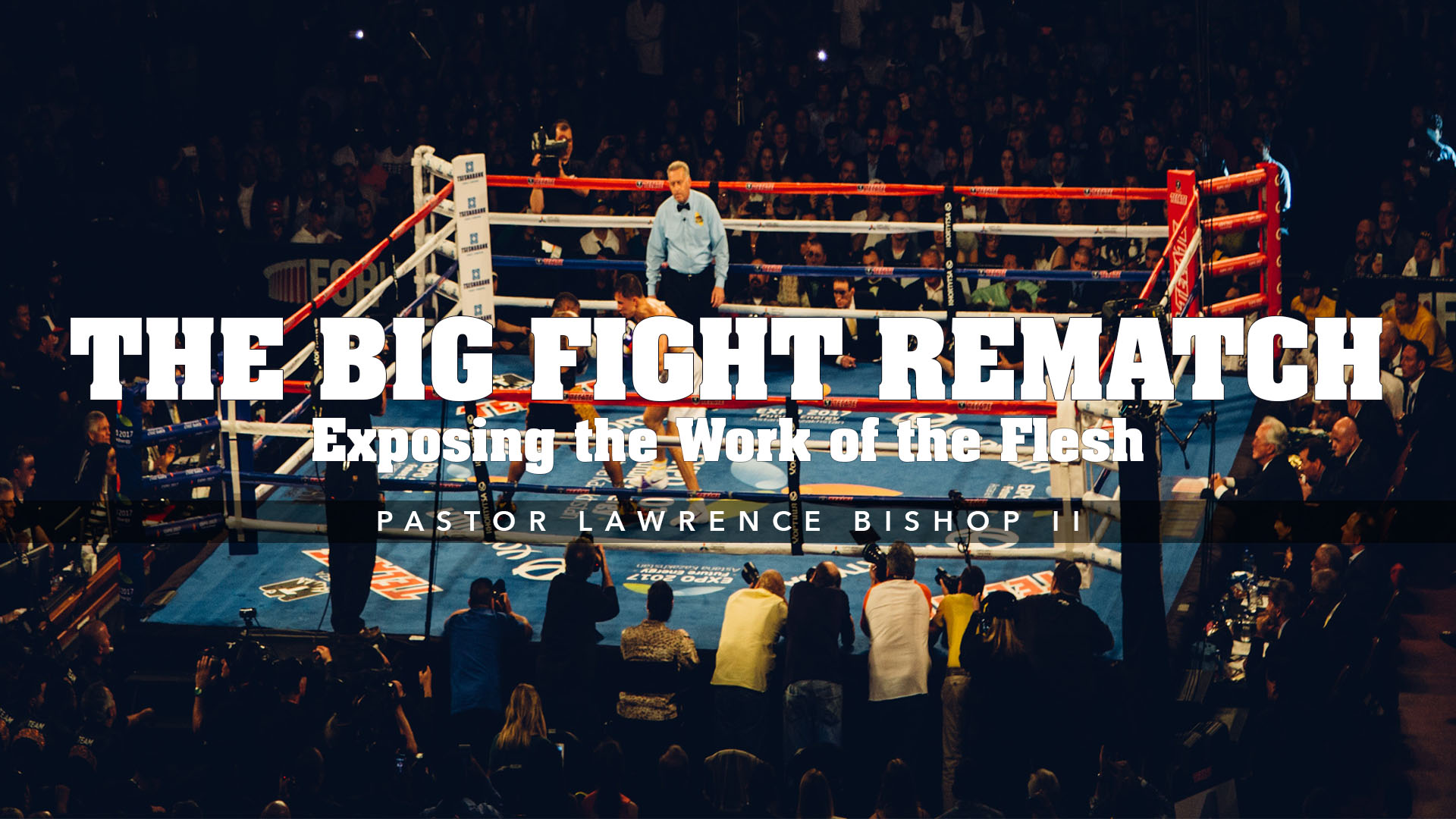 SRC 12-19-18 LB2 The Big Fight Rematch- Exposing the Works of the Flesh