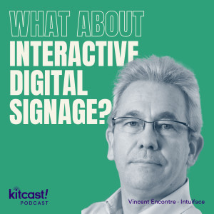 Kitcast Podcast feat Intuiface - Episode 6 - What About Interactive Digital Signage?