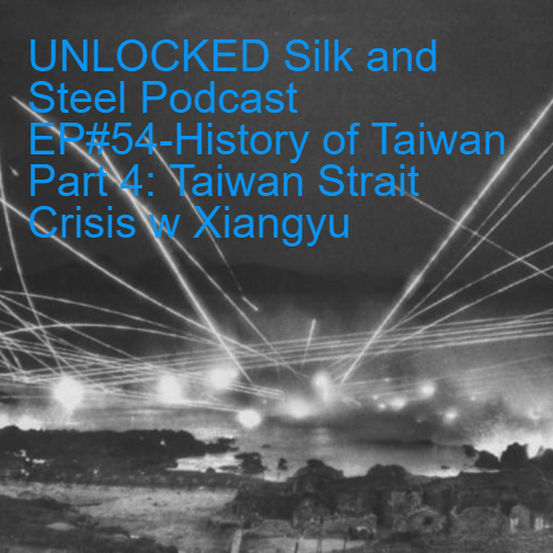 UNLOCKED Silk and Steel Podcast EP#54-History of Taiwan Part 4: Taiwan Strait Crisis w Xiangyu