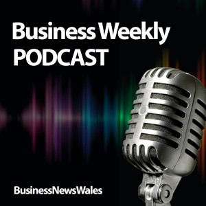 Ep 12 - Business Weekly From Business News Wales