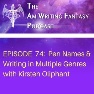 The AmWritingFantasy Podcast: Episode 74 – Pen Names & Writing in Muliple Genres with Kirsten Oliphant
