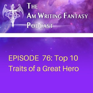 The AmWritingFantasy Podcast: Episode 76 – Top 10 Traits of a Great Hero