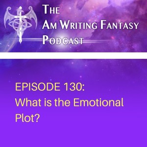 The AmWritingFantasy Podcast: Episode 130 – What is the Emotional Plot?