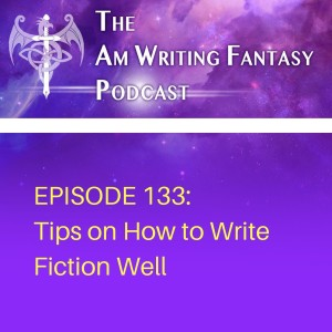 The AmWritingFantasy Podcast: Episode 133 – Tips on How to Write Fiction Well