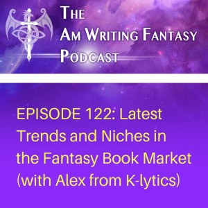 The AmWritingFantasy Podcast: Episode 122 – Latest Trends and Niches in the Fantasy Book Market (with Alex from K-lytics)