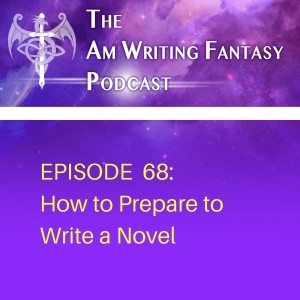 The AmWritingFantasy Podcast: Episode 68 – How to Prepare to Write a Novel