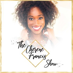 The Who, What & Why of Cherene Francis