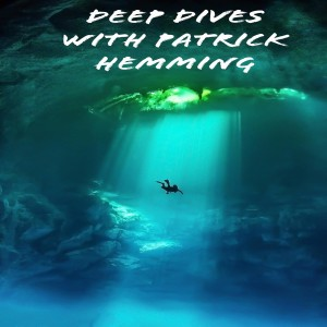 Patrick Hemming's Deep Dives (Aired 1-11-20))