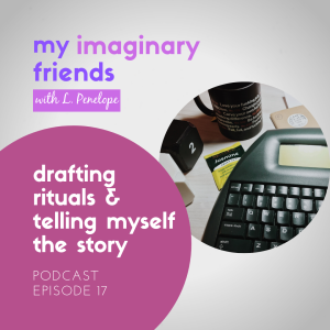 017: Drafting Rituals & Telling Myself the Story