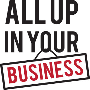 All Up In Your Business: An introduction