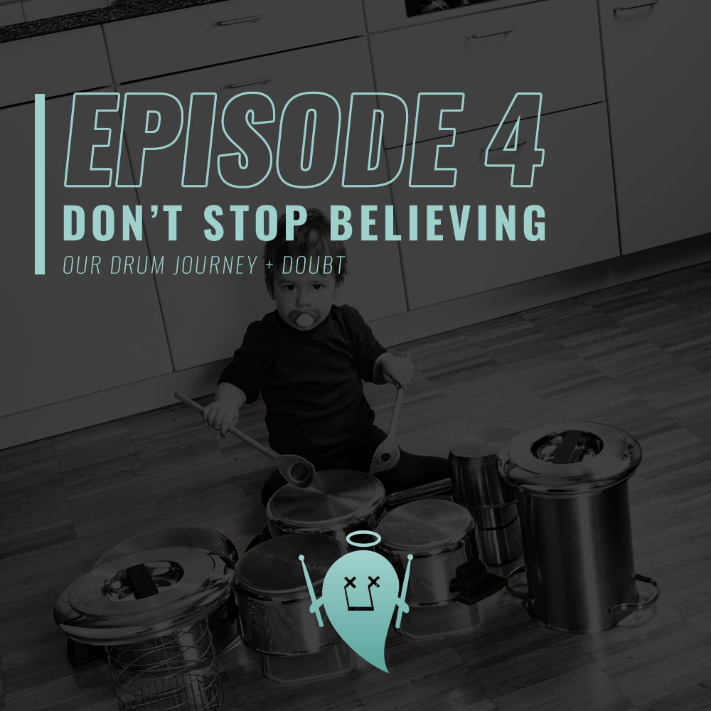 Episode 4: Don't Stop Believing (Our Drum Journey + Doubt)