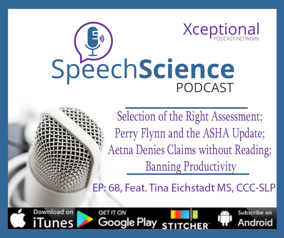 Tina Eichstadt and the Selection of the Right Assessment, Perry Flynn and the ASHA Update, Aetna Denies Claims without Reading, and Banning Productivity