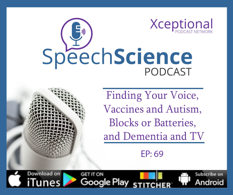 Finding Your Voice, Vaccines and Autism, Blocks or Batteries, and Dementia and TV