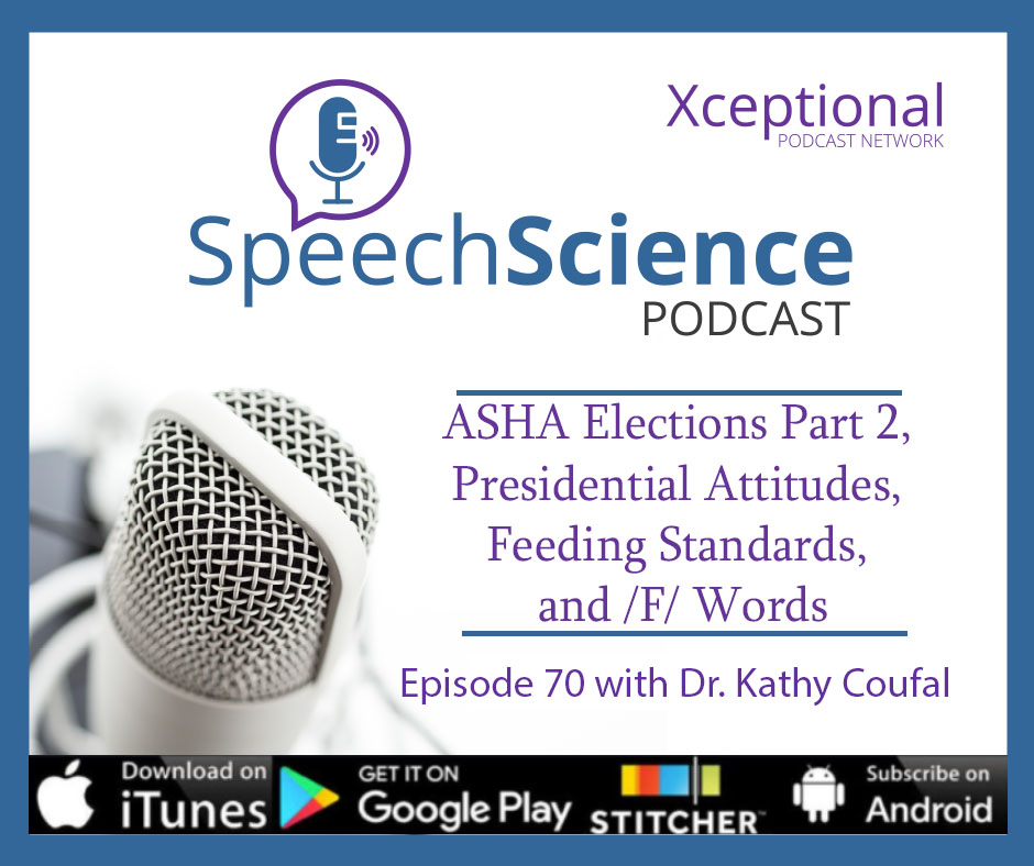 ASHA Elections Part 2: Dr. Kathy Coufal, Presidential Attitudes, Feeding Standards, and /F/ Words