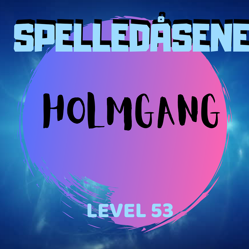 Spelledåsene - Holmgang - Level 53