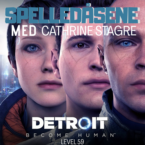 Spelledåsene - Detroit Become Human m. Cathrine Stagre - Level 59