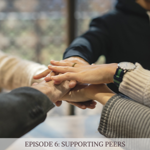 Episode 6: Supporting Peers