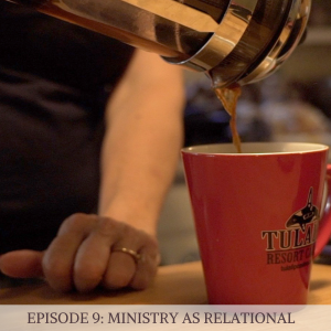 Episode 9: Ministry as Relational