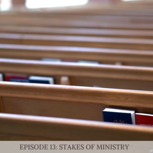 Episode 13: Stakes of Ministry