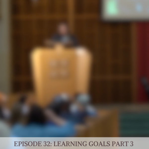 Episode 32: Learning Goals, Part 3