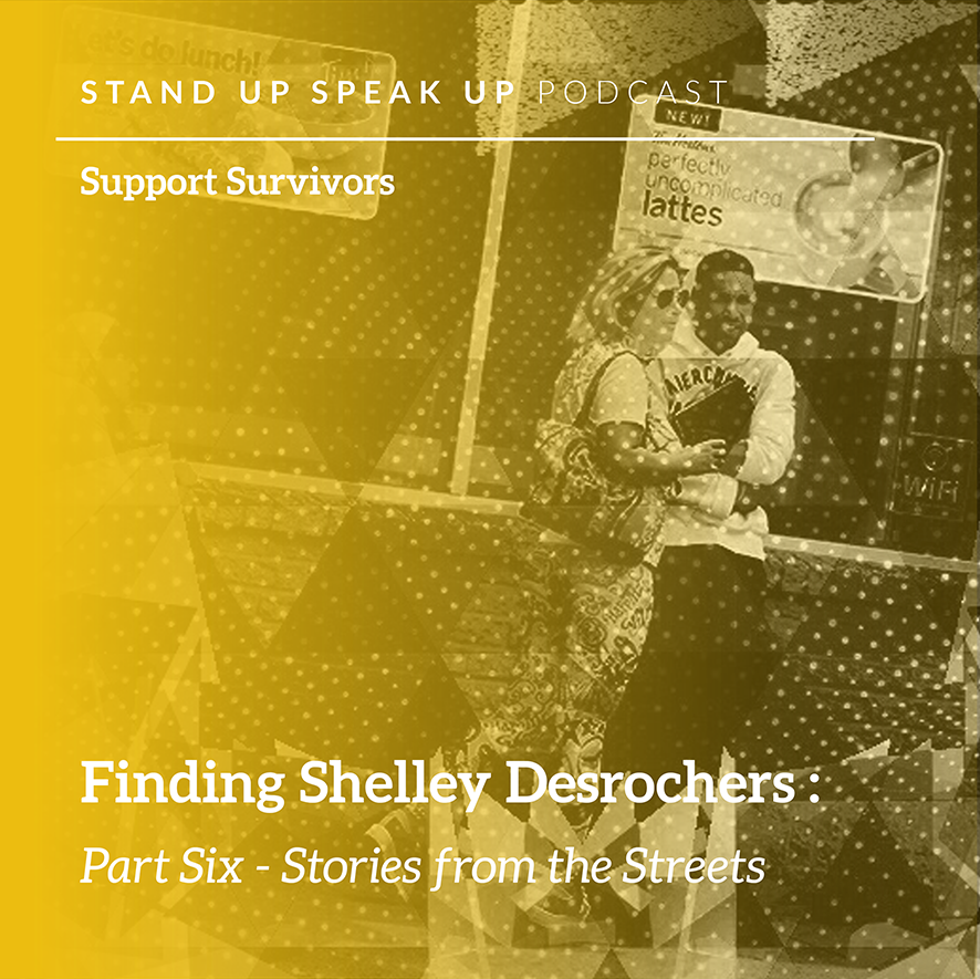 Episode 6: Finding Shelley Desrochers: Part Six – Stories from the Streets