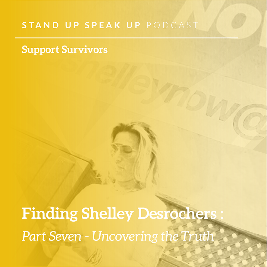Episode 7: Finding Shelley Desrochers: Part Seven – Uncovering the Truth
