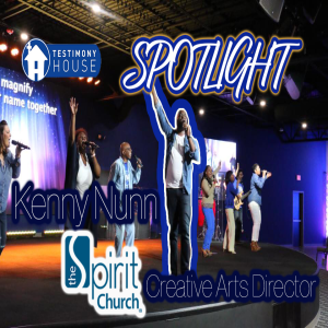 The Spirit Church Creative Arts Director Kenny Nunn // Spotlight E7 S2