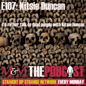 Mysteries and Monsters: Episode 107 Kitsie Duncan