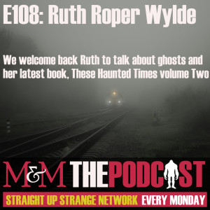Mysteries and Monsters: Episode 108 Ruth Roper-Wylde