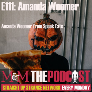 Mysteries and Monsters: Episode 111 Spook Eats' Amanda Woomer