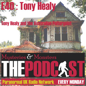 Mysteries and Monsters: Episode 40 Tony Healy