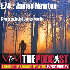 Mysteries and Monsters: Episode 74 James Newton