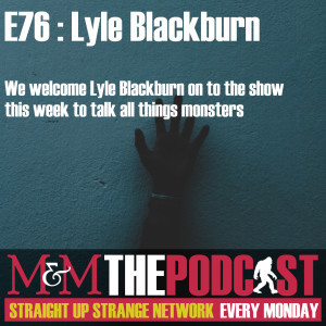 Mysteries and Monsters: Episode 76 Lyle Blackburn