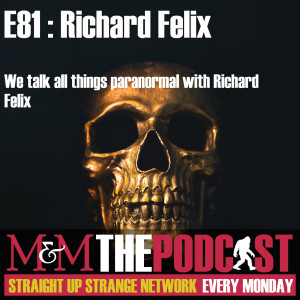 Mysteries and Monsters: Episode 81 Richard Felix