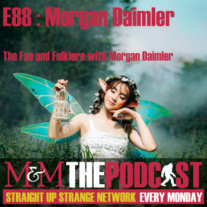 Mysteries and Monsters: Episode 88 The Fae, Fairies and Folklore with Morgan Daimler