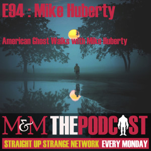 Mysteries and Monsters: Episode 94 American Ghost Walks with Mike Huberty