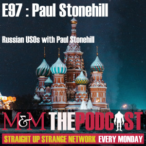 Mysteries and Monsters: Episode 97 Russian USOs with Paul Stonehill