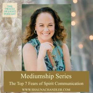 The Top 7 Fears of Spirit Communication with Shauna Chandler