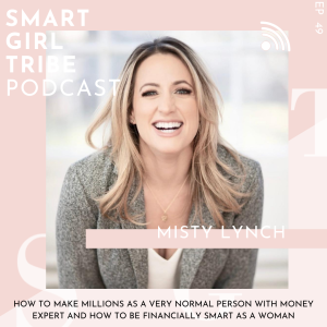 How to make millions as a very normal person and how to be financially smart as a woman with money expert Misty Lynch