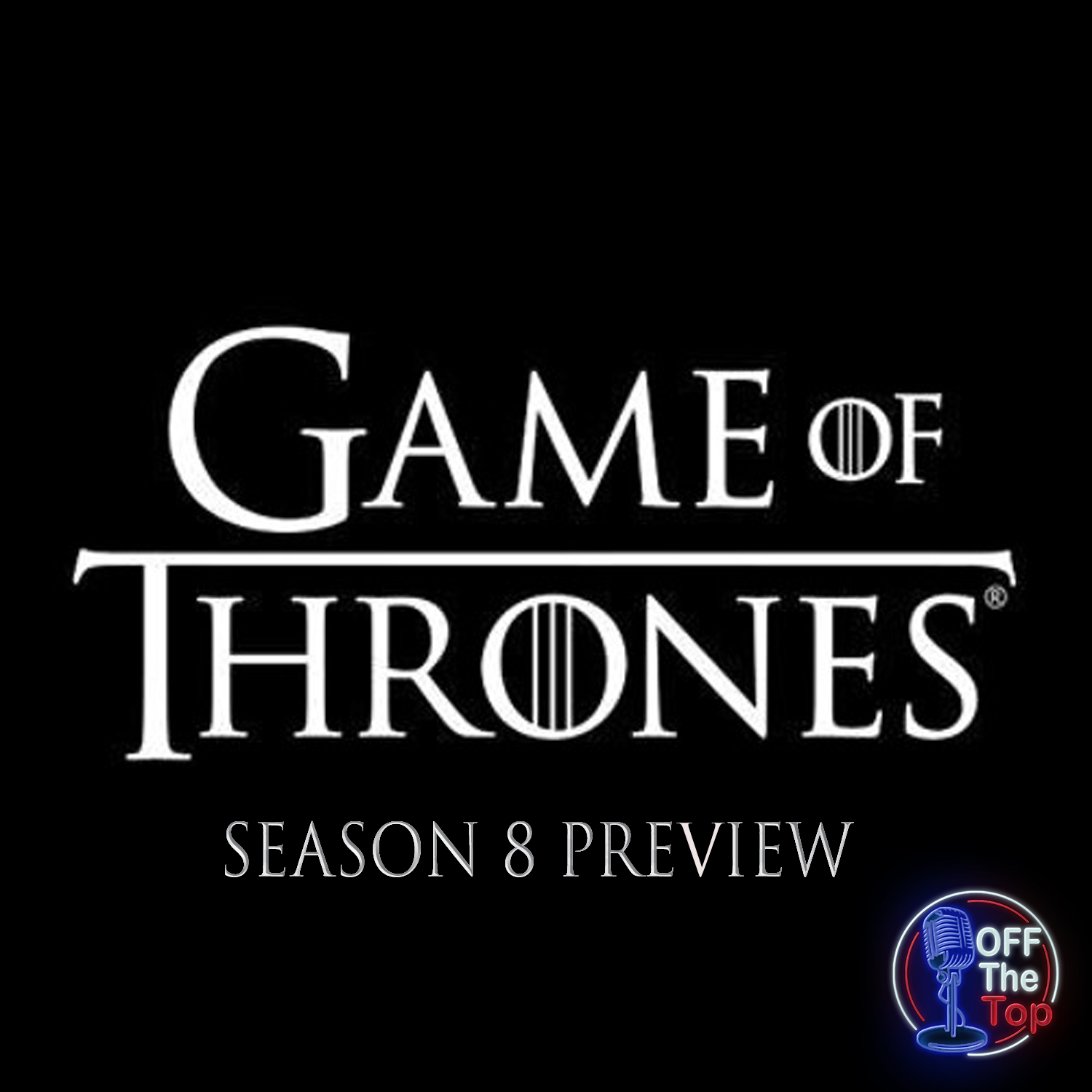 Game Of Thrones Season 8 Theories & Preview