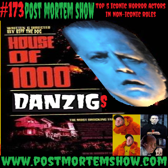 e173 - House of 1000 Danzigs (Top 5 Iconic Horror Actors in