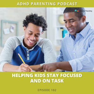 Ep #102: Helping kids stay focused and on task