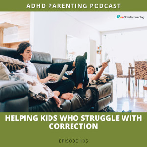 Ep #105: Helping kids who struggle with correction